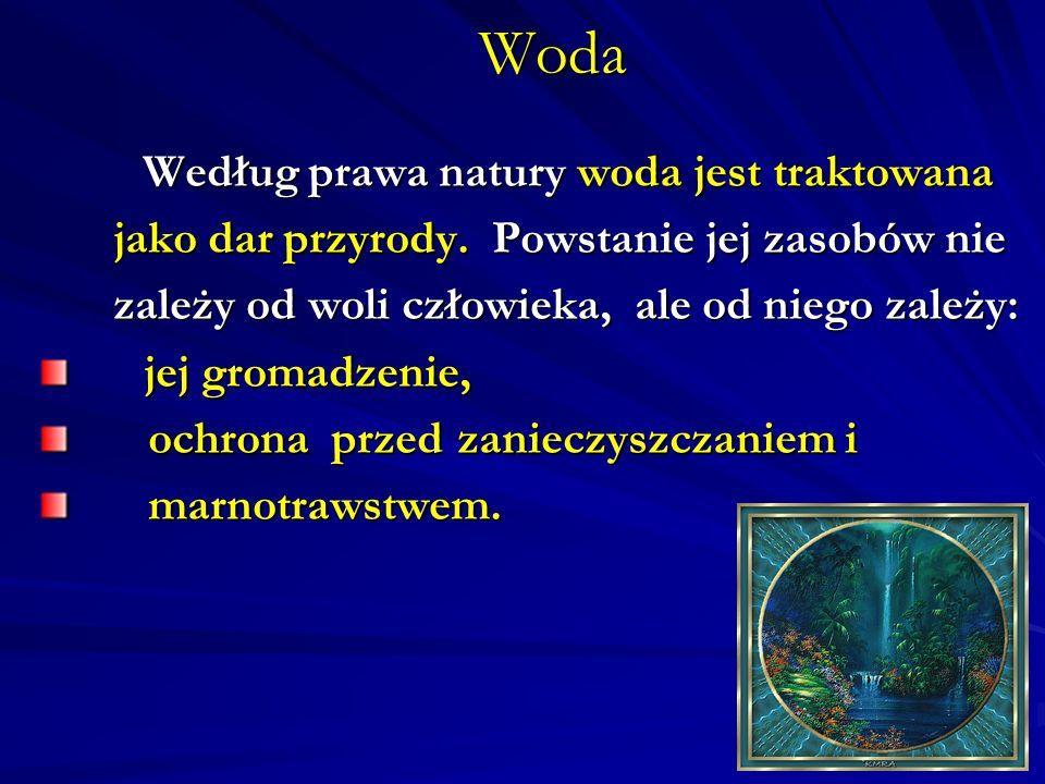 Woda Według prawa natury woda jest traktowana Według prawa natury woda jest traktowana jako dar przyrody. Powstanie jej zasobów nie jako dar przyrody.