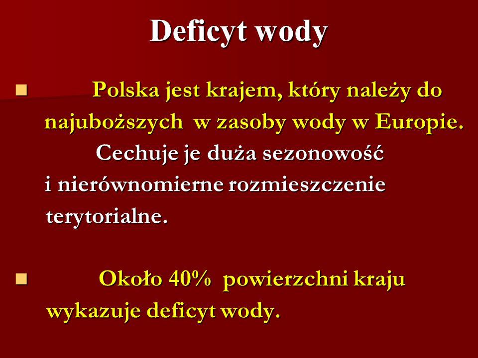 Deficyt wody Polska jest krajem, który należy do Polska jest krajem, który należy do najuboższych w zasoby wody w Europie. najuboższych w zasoby wody