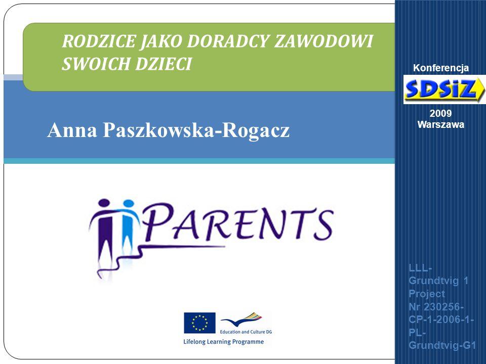 Parents As Family Vocational Advisors For Children Anna Paszkowska-Rogacz RODZICE JAKO DORADCY ZAWODOWI SWOICH DZIECI LLL- Grundtvig 1 Project Nr 2302