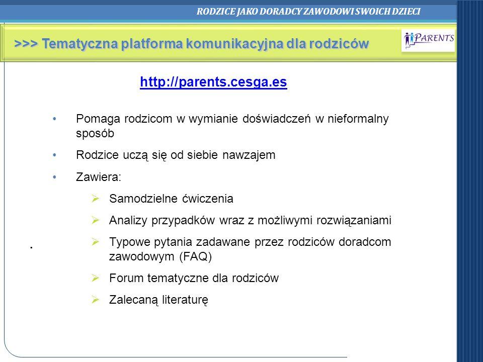 RODZICE JAKO DORADCY ZAWODOWI SWOICH DZIECI >>> Tematyczna platforma komunikacyjna dla rodziców http://parents.cesga.es. Pomaga rodzicom w wymianie do