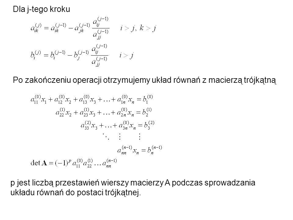 3.Z otrzymanego układu równań z macierzą trójkątną wyznaczamy po kolei x n, x n-1,..., x 1.