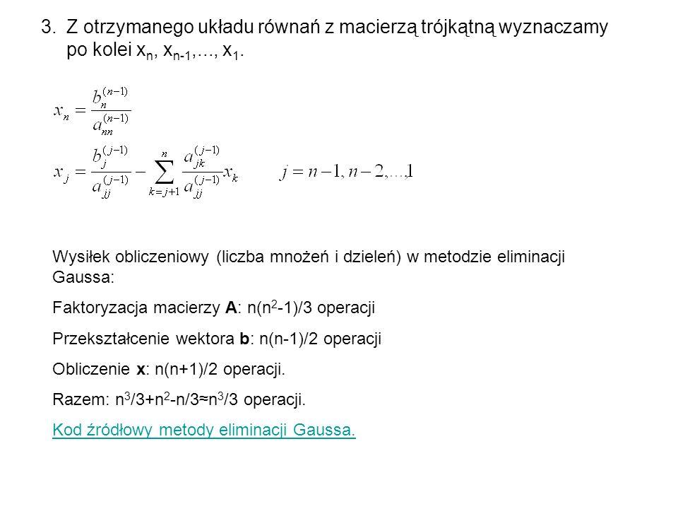 3.Z otrzymanego układu równań z macierzą trójkątną wyznaczamy po kolei x n, x n-1,..., x 1. Wysiłek obliczeniowy (liczba mnożeń i dzieleń) w metodzie