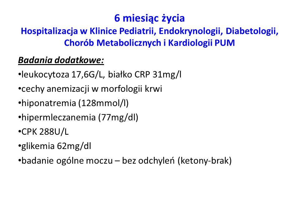6 miesiąc życia Hospitalizacja w Klinice Pediatrii, Endokrynologii, Diabetologii, Chorób Metabolicznych i Kardiologii PUM Badania dodatkowe: leukocyto