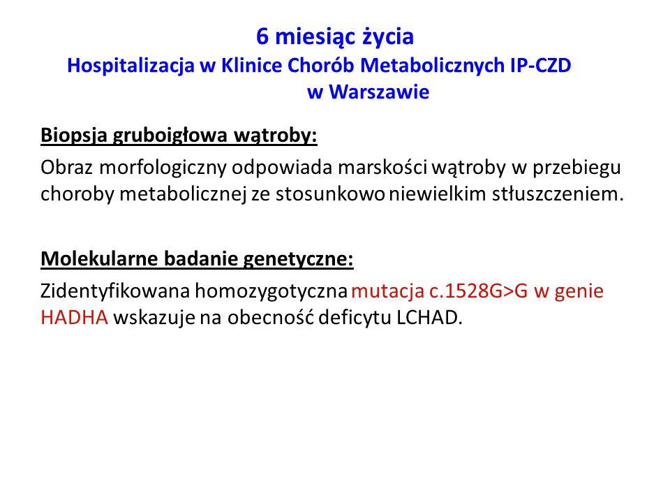 6 miesiąc życia Hospitalizacja w Klinice Chorób Metabolicznych IP-CZD w Warszawie Biopsja gruboigłowa wątroby: Obraz morfologiczny odpowiada marskości