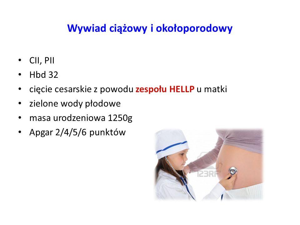 Wywiad okołoporodowy wsparcie oddechowe: Infant Flow (do 4 dż), następnie NCPAP (do 10 dż), tlenoterapia bierna (do 14 dż) rozpoznano krwawienie okołokomorowe II stopnia i retinopatię wcześniaczą 2x transfuzja uzupełniająca antybiotykoterapia (Piperacylina, Netromycyna) do 24 dż wypisana z Oddziału Noworodkowego w 38dż w stanie dobrym