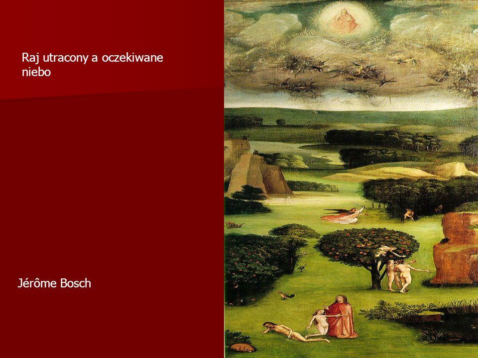 Raj utracony a oczekiwane niebo Jérôme Bosch