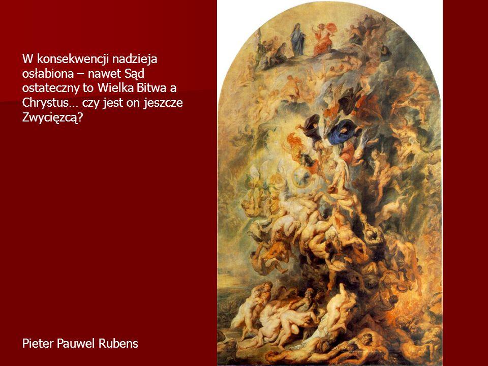 Pieter Pauwel Rubens W konsekwencji nadzieja osłabiona – nawet Sąd ostateczny to Wielka Bitwa a Chrystus… czy jest on jeszcze Zwycięzcą?