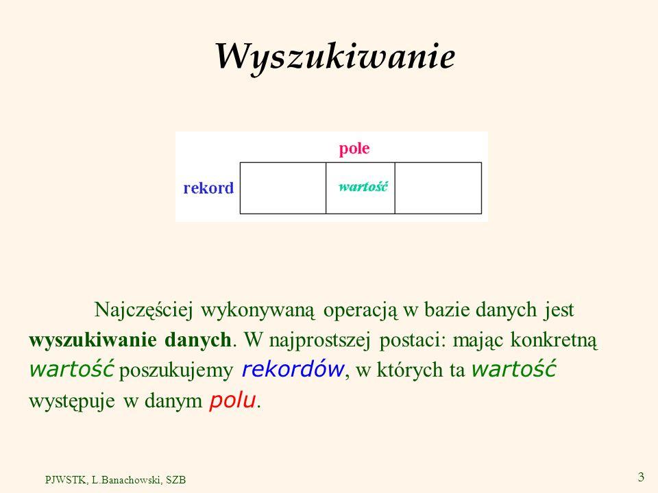 4 PJWSTK, L.Banachowski, SZB Indeksy v Plik nieuporządkowany umożliwia wyszukanie rekordu: – mając rid rekordu, lub – przeglądając sekwencyjnie wszystkie rekordy w pliku.