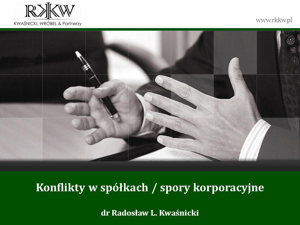www.rkkw.pl Konflikty w spółkach / spory korporacyjne dr Radosław L. Kwaśnicki
