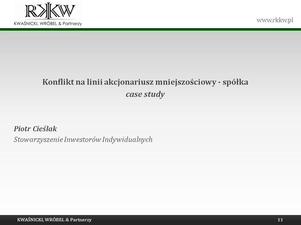 www.rkkw.pl Konflikt na linii akcjonariusz mniejszościowy - spółka case study Piotr Cieślak Stowarzyszenie Inwestorów Indywidualnych KWAŚNICKI, WRÓBEL
