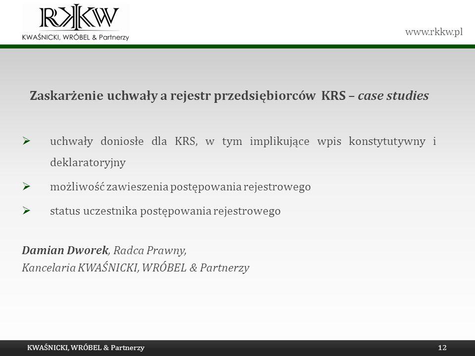 www.rkkw.pl Zaskarżenie uchwały a rejestr przedsiębiorców KRS – case studies uchwały doniosłe dla KRS, w tym implikujące wpis konstytutywny i deklarat