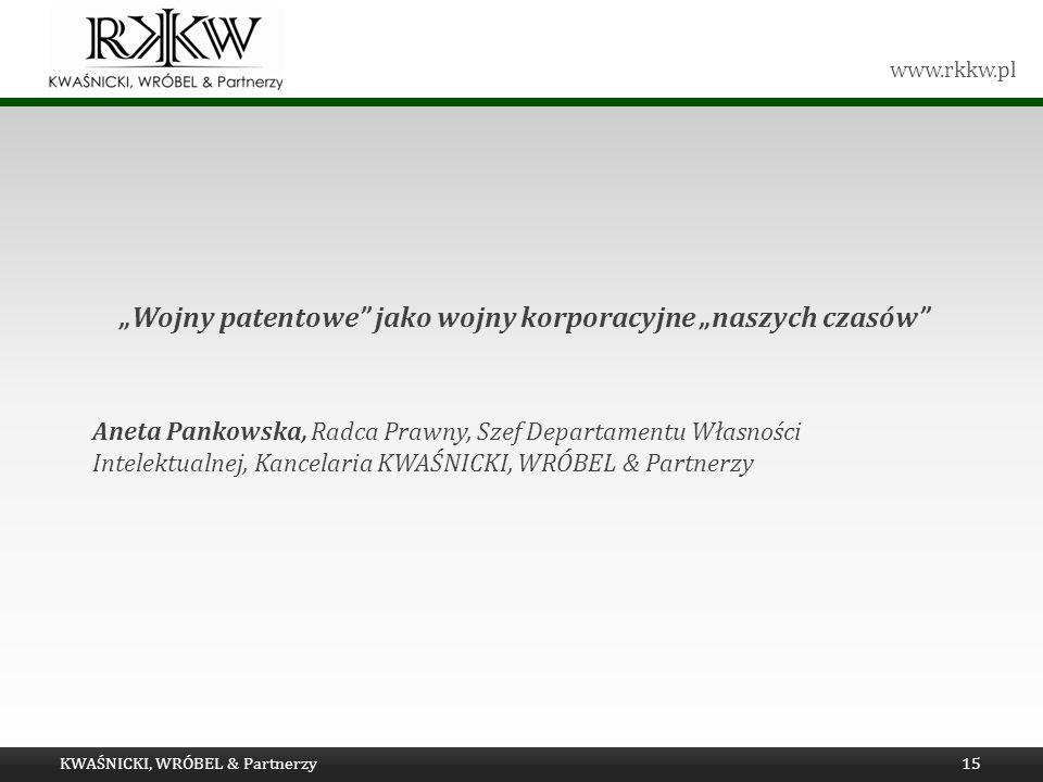 www.rkkw.pl Wojny patentowe jako wojny korporacyjne naszych czasów Aneta Pankowska, Radca Prawny, Szef Departamentu Własności Intelektualnej, Kancelar