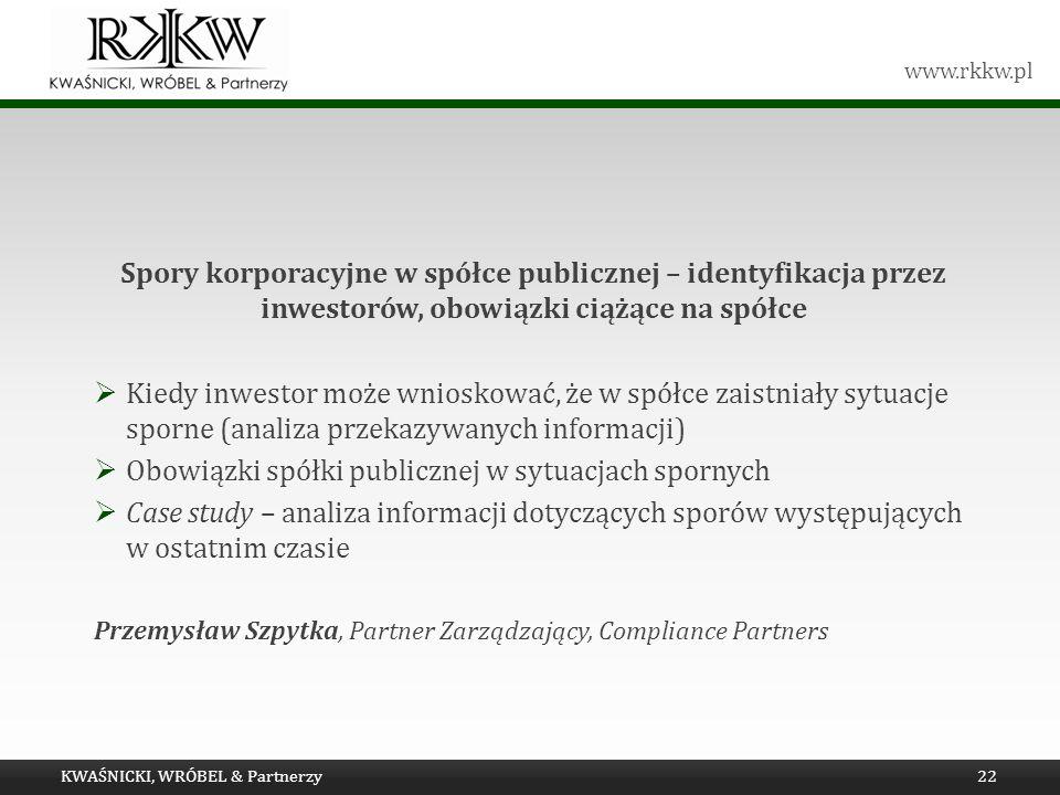www.rkkw.pl KWAŚNICKI, WRÓBEL & Partnerzy22 Spory korporacyjne w spółce publicznej – identyfikacja przez inwestorów, obowiązki ciążące na spółce Kiedy