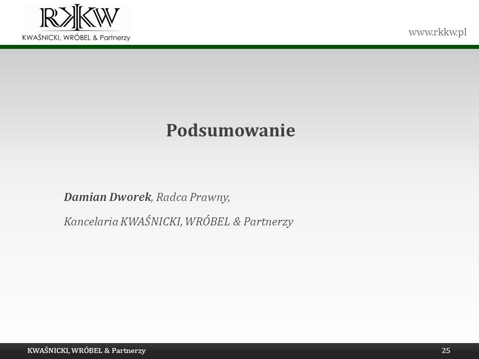 www.rkkw.pl Podsumowanie Damian Dworek, Radca Prawny, Kancelaria KWAŚNICKI, WRÓBEL & Partnerzy KWAŚNICKI, WRÓBEL & Partnerzy25