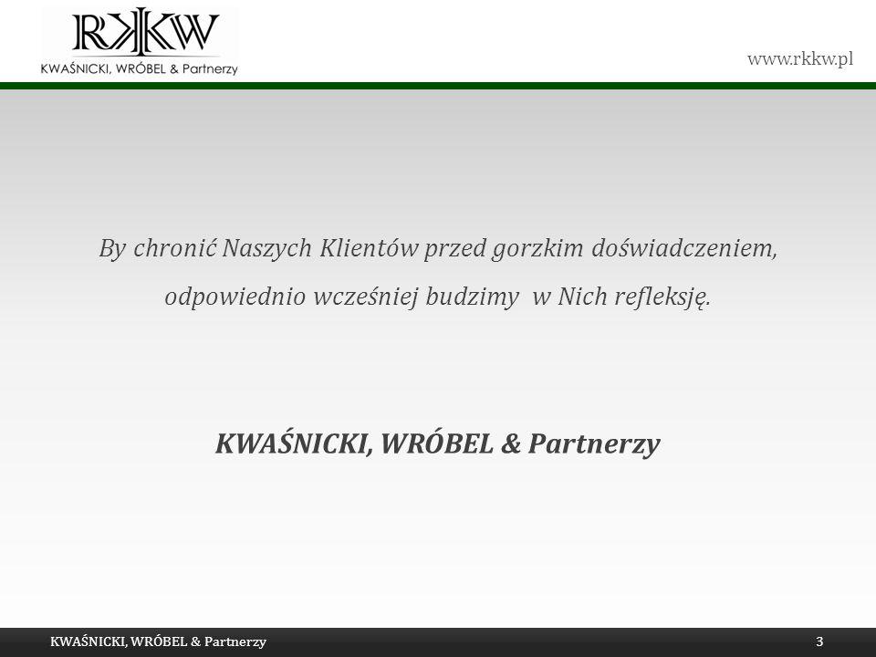 www.rkkw.pl KWAŚNICKI, WRÓBEL & Partnerzy3 By chronić Naszych Klientów przed gorzkim doświadczeniem, odpowiednio wcześniej budzimy w Nich refleksję. K
