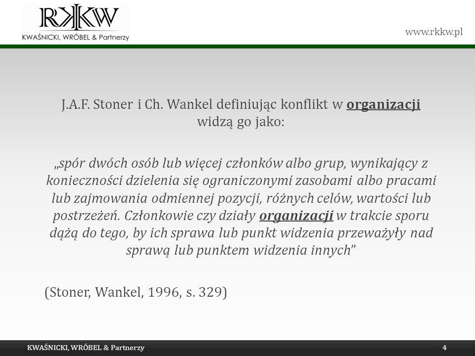 www.rkkw.pl J.A.F. Stoner i Ch. Wankel definiując konflikt w organizacji widzą go jako: spór dwóch osób lub więcej członków albo grup, wynikający z ko