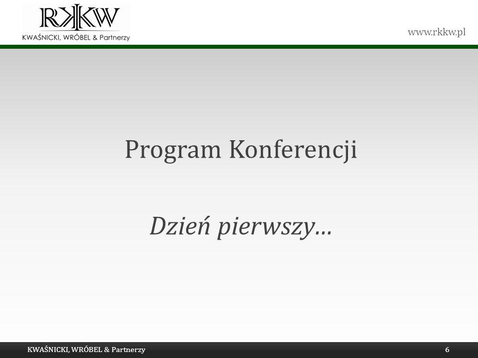 www.rkkw.pl Program Konferencji Dzień pierwszy… KWAŚNICKI, WRÓBEL & Partnerzy6