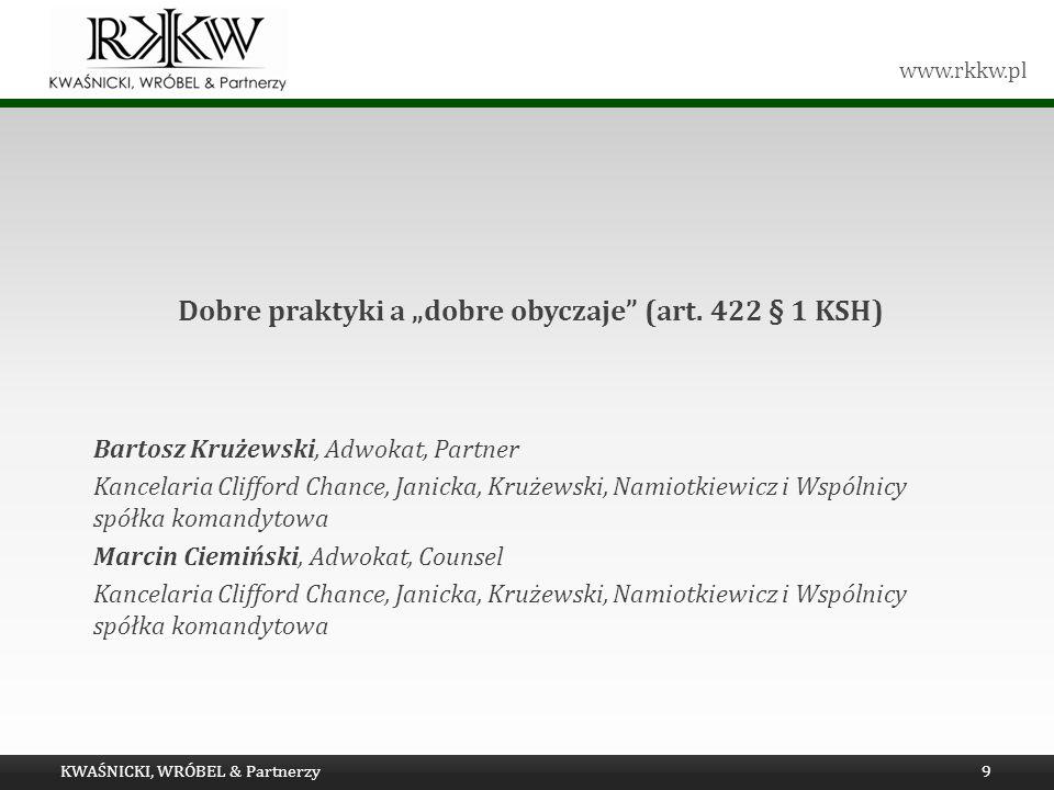 www.rkkw.pl KWAŚNICKI, WRÓBEL & Partnerzy9 Dobre praktyki a dobre obyczaje (art. 422 § 1 KSH) Bartosz Krużewski, Adwokat, Partner Kancelaria Clifford