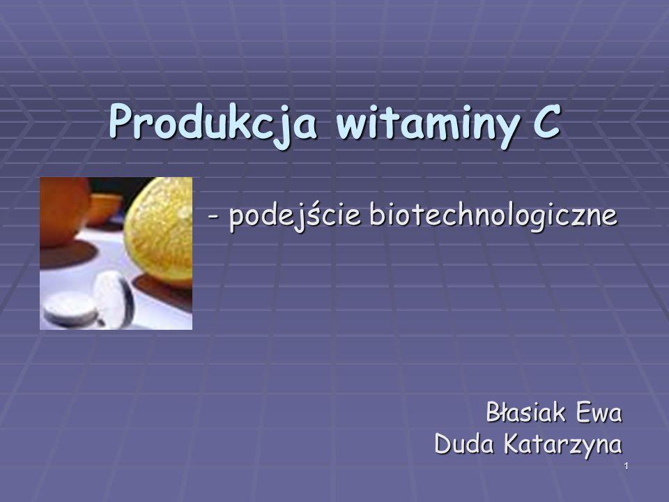 1 Produkcja witaminy C Błasiak Ewa Duda Katarzyna - podejście biotechnologiczne