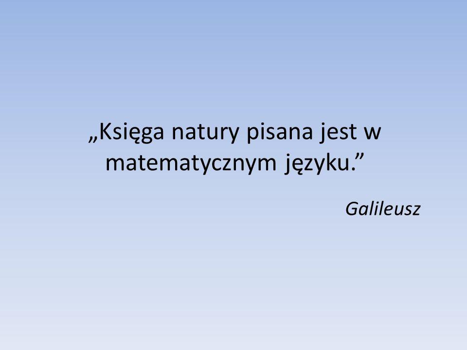 Księga natury pisana jest w matematycznym języku. Galileusz
