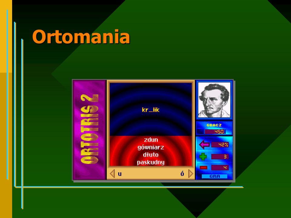 Ortomania uczenie się następuje tylko przez zapamiętywanie wzrokowe element współzawodnictwa: wielu graczy różnicowanie poziomu i szybkości rozwiązywania zadań nigdy nie pojawia się źle napisany wyraz - inteligentna poprawa komputera brak wyjaśnienia pisowni poprzez reguły DL Ś klasa II, III Z