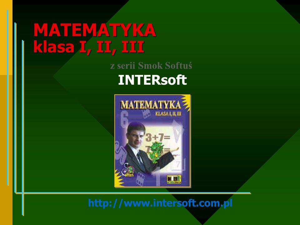 MATEMATYKA klasa I, II, III treści zgodne z programem nauczania zadania dla klasy I, II i III zakres materiału: algebra, geometria, ułamki, działania na liczbach, działania pisemne, obliczenia zegarowe zabawy doskonalące technikę rachunkową puzzle Wiek: 7-9 lat