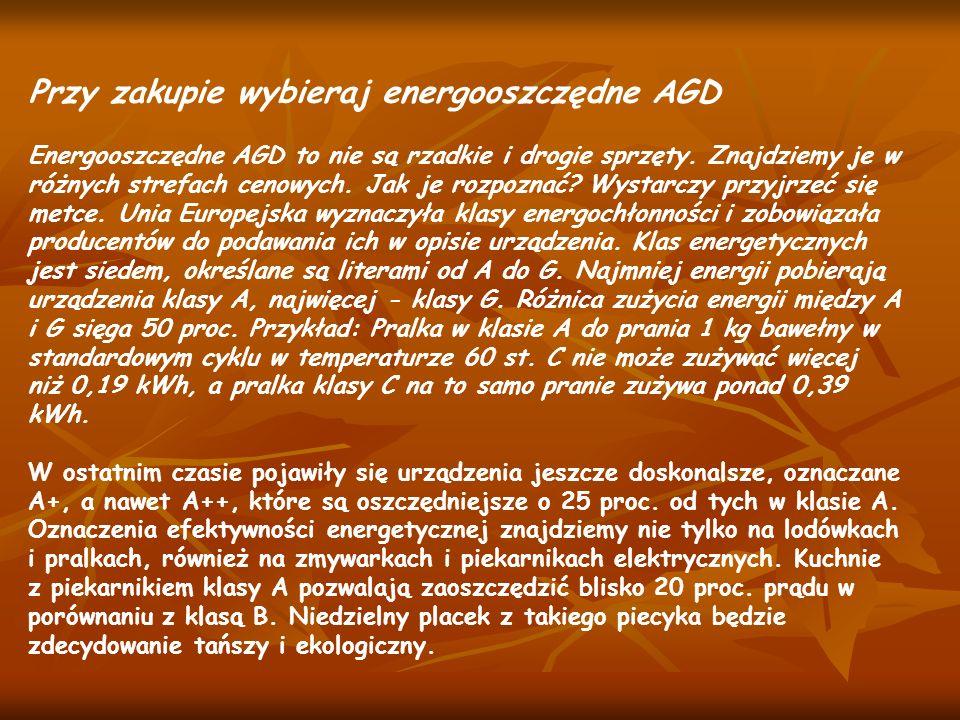 Przy zakupie wybieraj energooszczędne AGD Energooszczędne AGD to nie są rzadkie i drogie sprzęty. Znajdziemy je w różnych strefach cenowych. Jak je ro