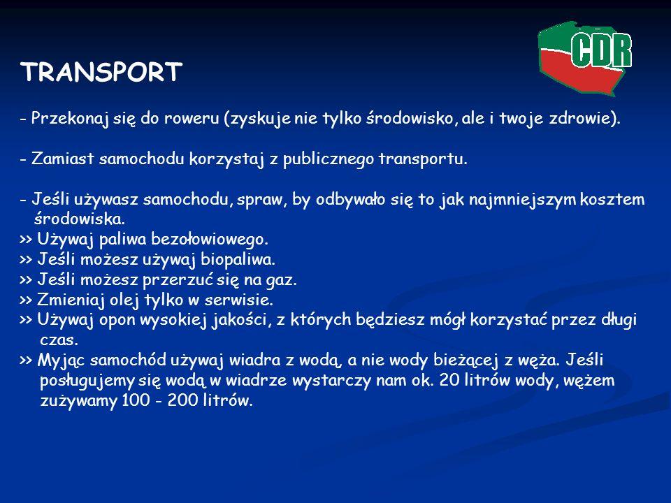 TRANSPORT - Przekonaj się do roweru (zyskuje nie tylko środowisko, ale i twoje zdrowie). - Zamiast samochodu korzystaj z publicznego transportu. - Jeś