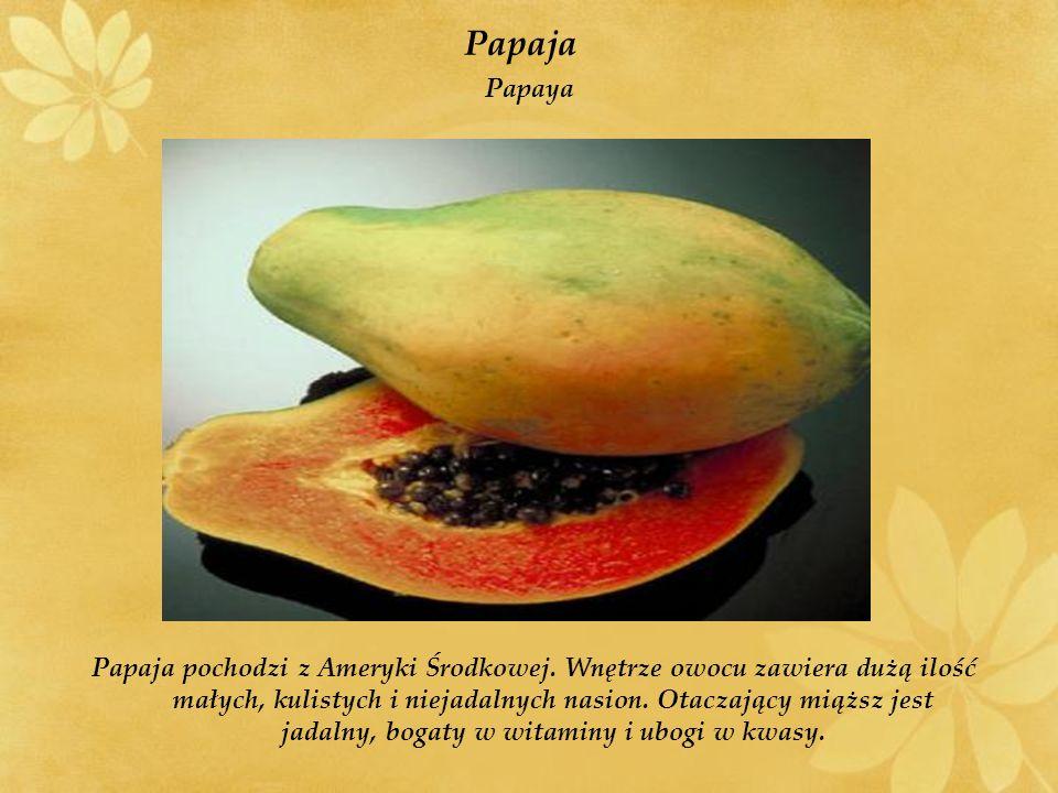 Papaja pochodzi z Ameryki Środkowej.
