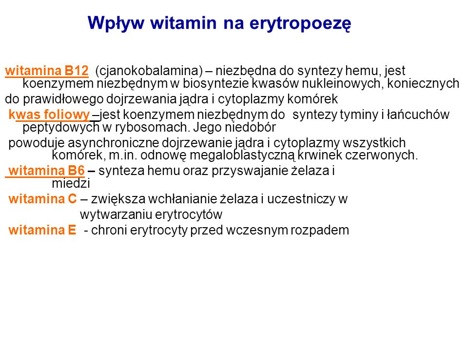 witamina B12 (cjanokobalamina) – niezbędna do syntezy hemu, jest koenzymem niezbędnym w biosyntezie kwasów nukleinowych, koniecznych do prawidłowego d