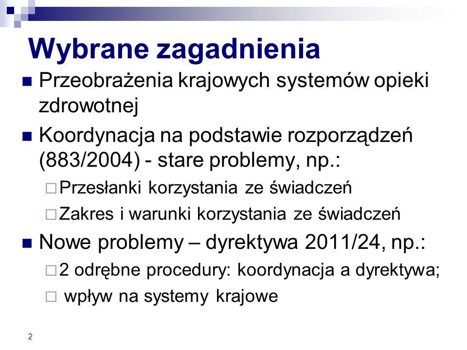 Wybrane zagadnienia Przeobrażenia krajowych systemów opieki zdrowotnej Koordynacja na podstawie rozporządzeń (883/2004) - stare problemy, np.: Przesła