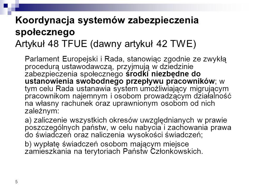Koordynacja systemów zabezpieczenia społecznego Artykuł 48 TFUE (dawny artykuł 42 TWE) Parlament Europejski i Rada, stanowiąc zgodnie ze zwykłą proced