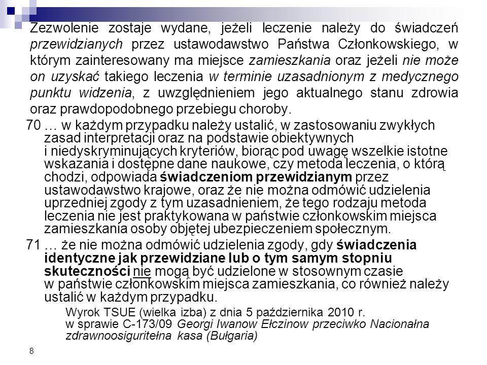 Zezwolenie zostaje wydane, jeżeli leczenie należy do świadczeń przewidzianych przez ustawodawstwo Państwa Członkowskiego, w którym zainteresowany ma m