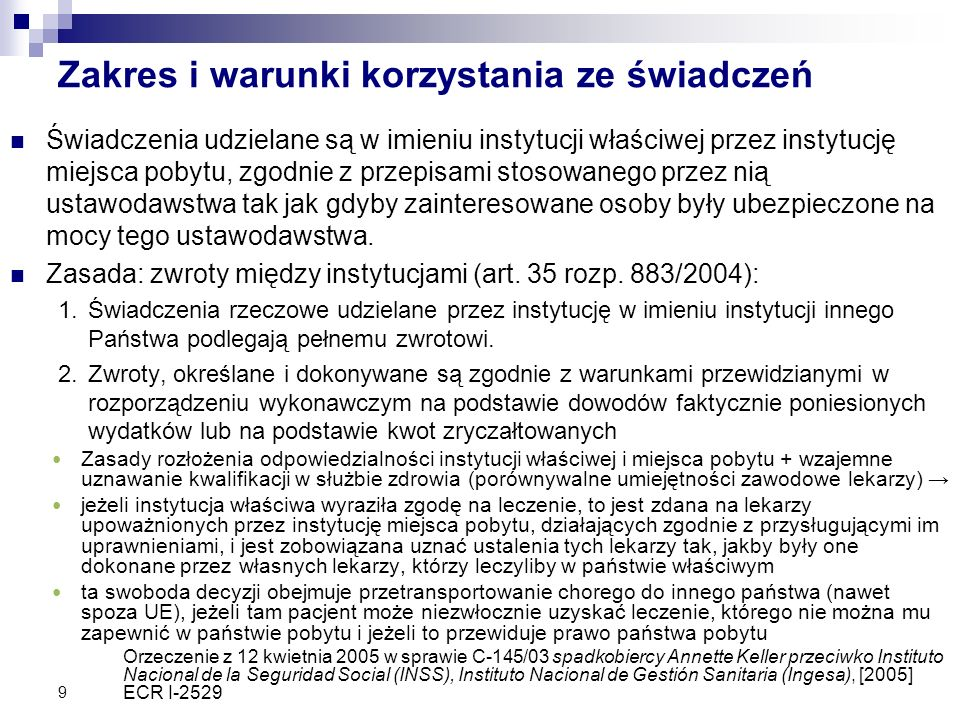 Zakres i warunki korzystania ze świadczeń Świadczenia udzielane są w imieniu instytucji właściwej przez instytucję miejsca pobytu, zgodnie z przepisam