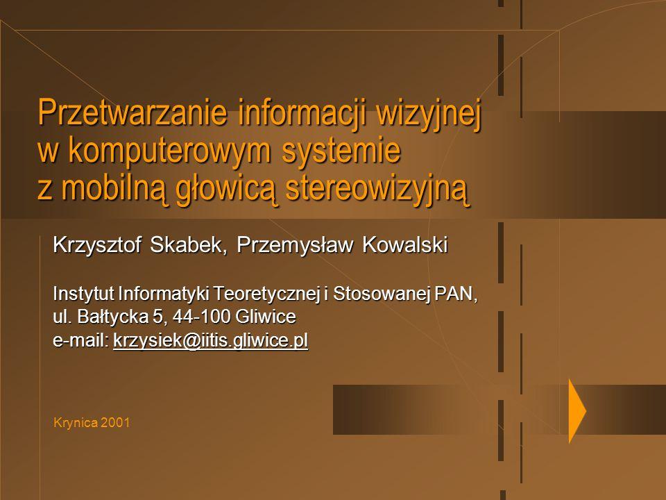 Krynica 2001 Przetwarzanie informacji wizyjnej w komputerowym systemie z mobilną głowicą stereowizyjną Krzysztof Skabek, Przemysław Kowalski Instytut