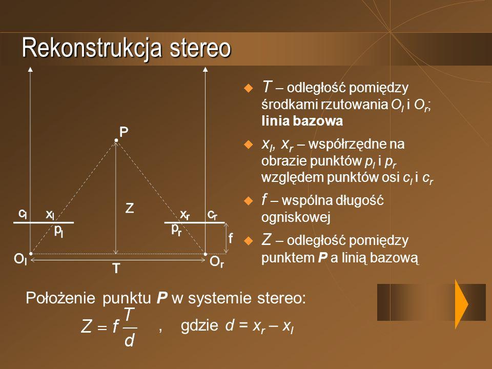 Rekonstrukcja stereo T – odległość pomiędzy środkami rzutowania O l i O r ; linia bazowa x l, x r – współrzędne na obrazie punktów p l i p r względem