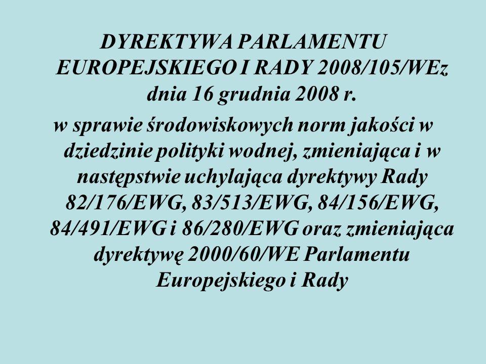 DYREKTYWA PARLAMENTU EUROPEJSKIEGO I RADY 2008/105/WEz dnia 16 grudnia 2008 r. w sprawie środowiskowych norm jakości w dziedzinie polityki wodnej, zmi