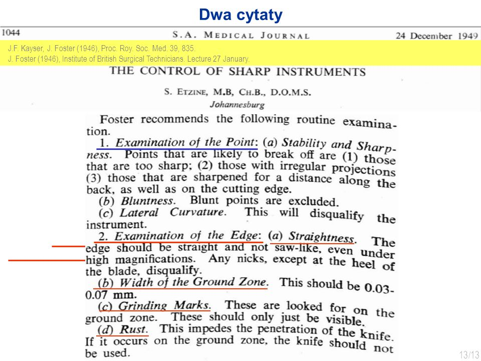 13 /13 Dwa cytaty J.F. Kayser, J. Foster (1946), Proc. Roy. Soc. Med. 39, 835. J. Foster (1946), Institute of British Surgical Technicians. Lecture 27