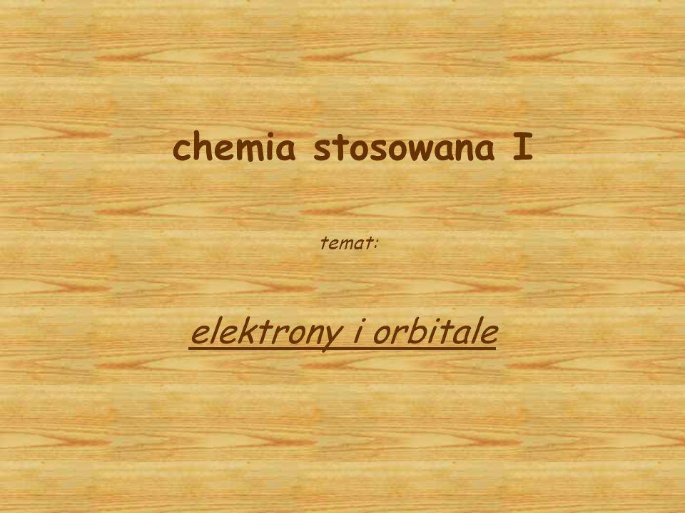 chemia stosowana I temat: elektrony i orbitale
