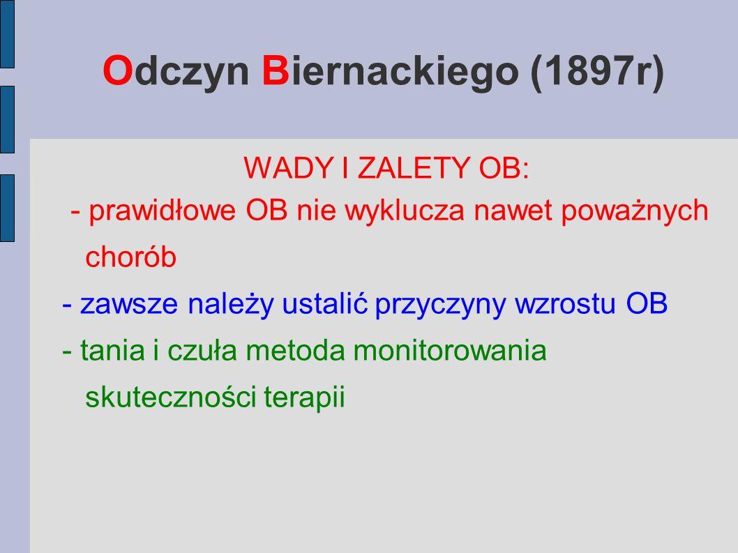 Odczyn Biernackiego (1897r) WADY I ZALETY OB: - prawidłowe OB nie wyklucza nawet poważnych chorób - zawsze należy ustalić przyczyny wzrostu OB - tania