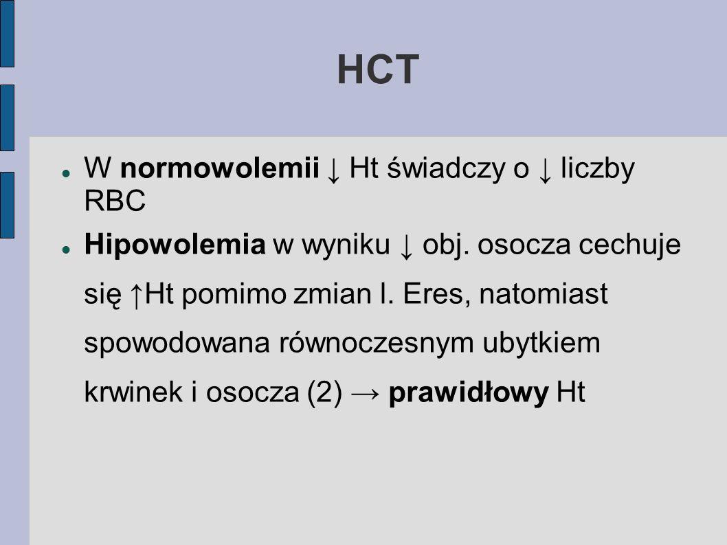 HCT W normowolemii Ht świadczy o liczby RBC Hipowolemia w wyniku obj. osocza cechuje się Ht pomimo zmian l. Eres, natomiast spowodowana równoczesnym u