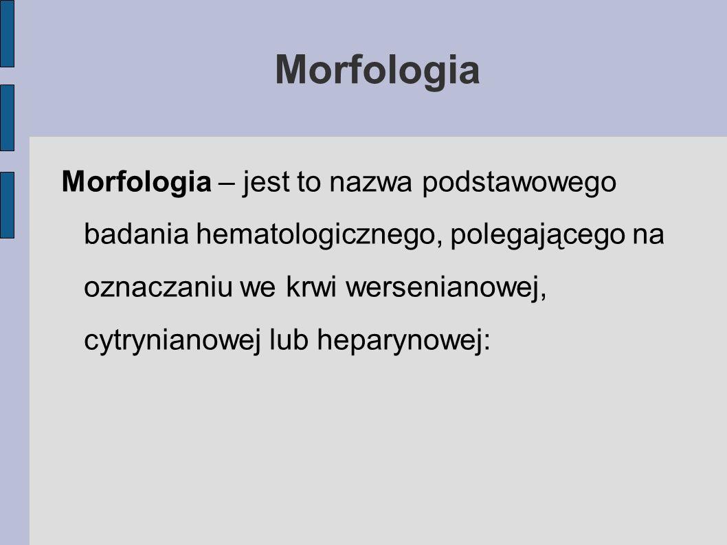 Morfologia Morfologia – jest to nazwa podstawowego badania hematologicznego, polegającego na oznaczaniu we krwi wersenianowej, cytrynianowej lub hepar