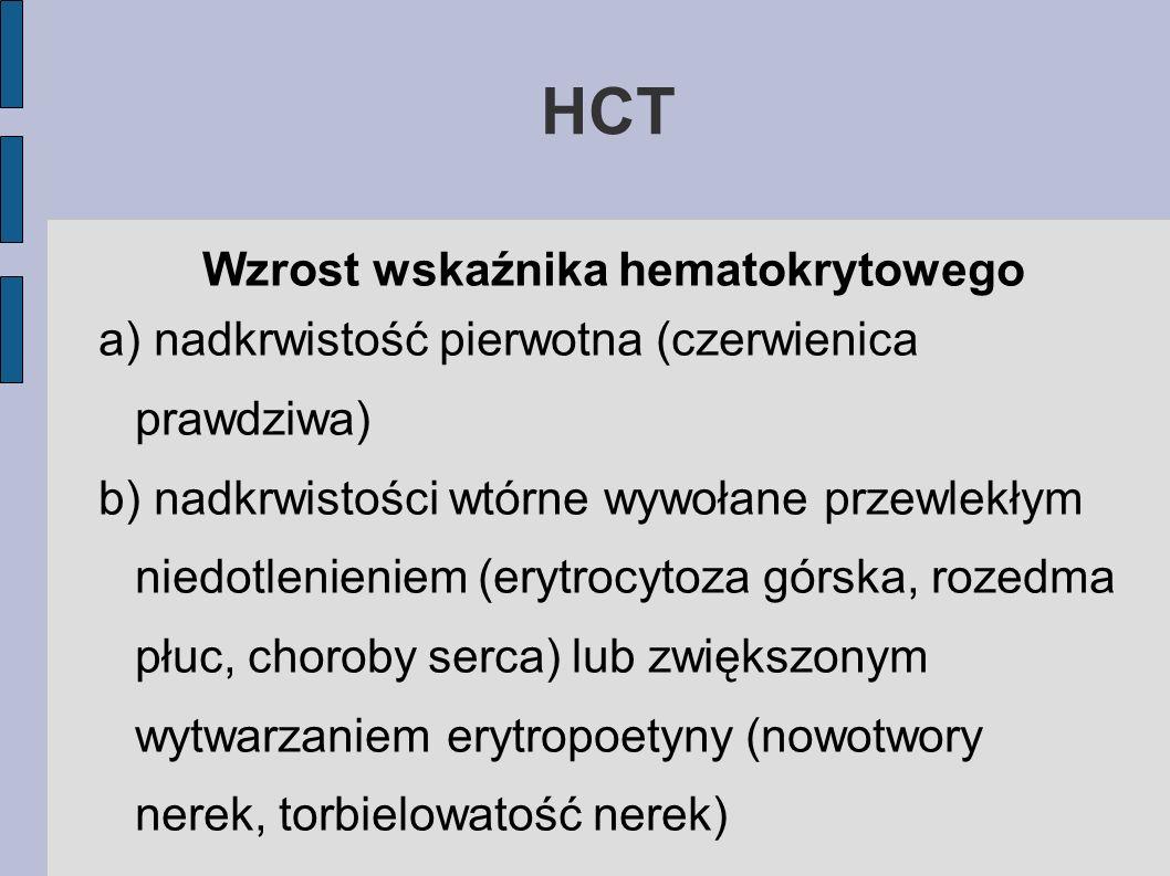 HCT Wzrost wskaźnika hematokrytowego a) nadkrwistość pierwotna (czerwienica prawdziwa) b) nadkrwistości wtórne wywołane przewlekłym niedotlenieniem (e