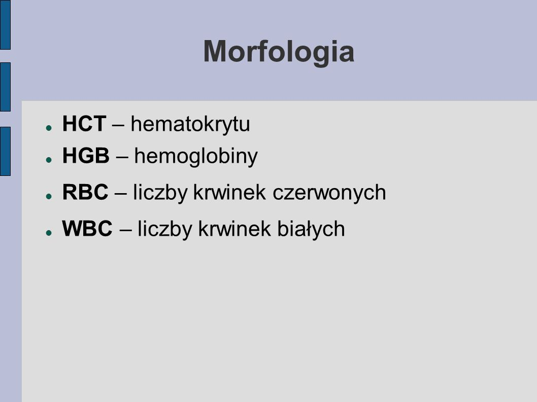 RBC 12-18 g/dl HGB 31-37 g/dl 27-34 pg HCT RBC 37-54% 80-100 fl 4-6x10^12/l RDW 11,5-14,5% REGUŁA TRZECH 3xRBC = HGB g/dl 3x HGB = HCT%