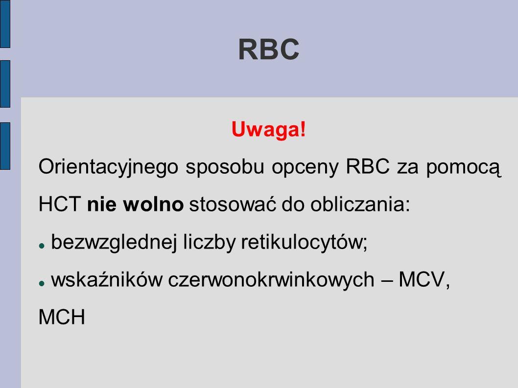 RBC Uwaga! Orientacyjnego sposobu opceny RBC za pomocą HCT nie wolno stosować do obliczania: bezwzglednej liczby retikulocytów; wskaźników czerwonokrw
