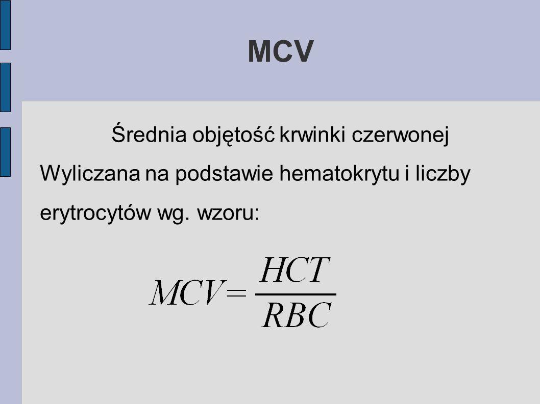 MCV Średnia objętość krwinki czerwonej Wyliczana na podstawie hematokrytu i liczby erytrocytów wg. wzoru: