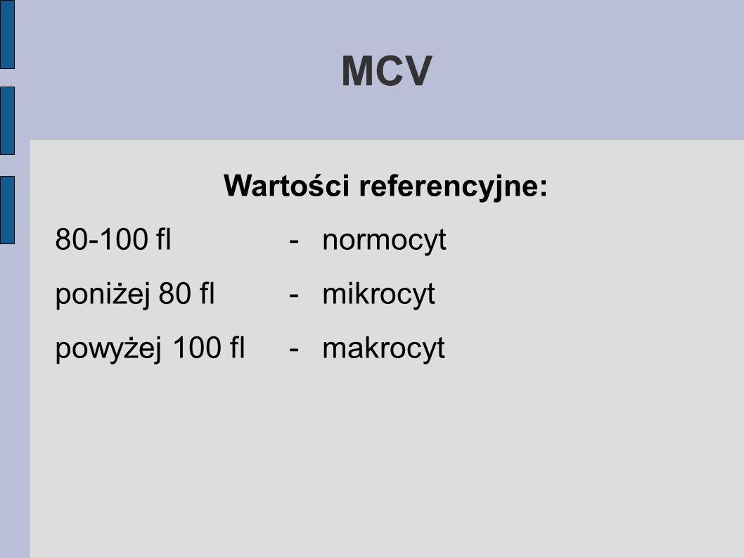 MCV Wartości referencyjne: 80-100 fl-normocyt poniżej 80 fl-mikrocyt powyżej 100 fl-makrocyt