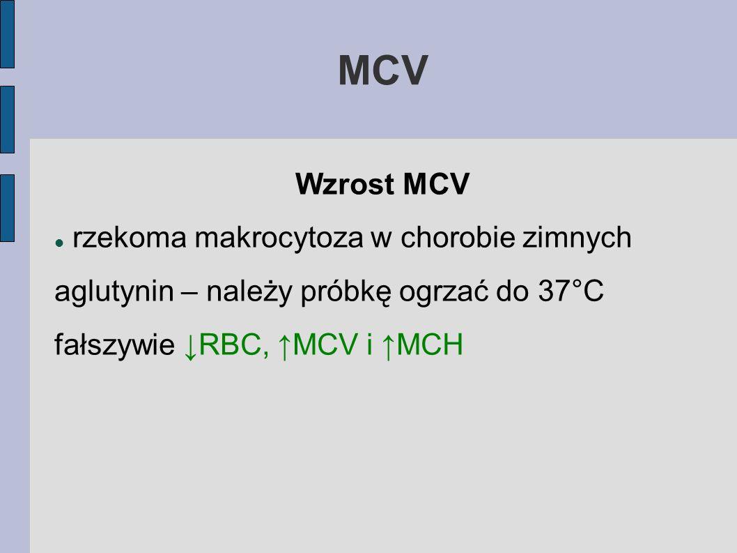 MCV Wzrost MCV rzekoma makrocytoza w chorobie zimnych aglutynin – należy próbkę ogrzać do 37°C fałszywie RBC, MCV i MCH
