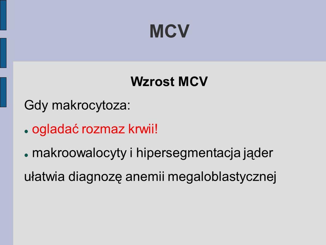 MCV Wzrost MCV Gdy makrocytoza: ogladać rozmaz krwii! makroowalocyty i hipersegmentacja jąder ułatwia diagnozę anemii megaloblastycznej