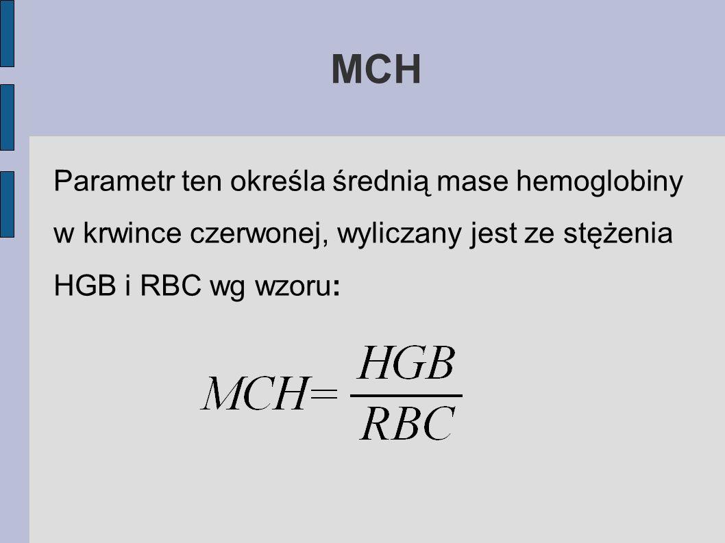 MCH Parametr ten określa średnią mase hemoglobiny w krwince czerwonej, wyliczany jest ze stężenia HGB i RBC wg wzoru: